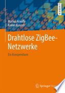 Drahtlose ZigBee-Netzwerke  : Ein Kompendium