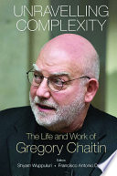 Unravelling Complexity: The Life and Work of Gregory Chaitin