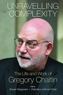 Unravelling Complexity  The Life and Work of Gregory Chaitin