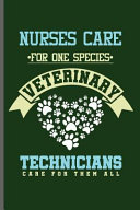 Nurses Care for One Species Veterinary Technicians Care for Them All