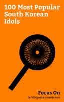 Focus On  100 Most Popular South Korean Idols