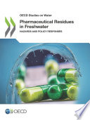OECD Studies on Water Pharmaceutical Residues in Freshwater Hazards and Policy Responses