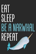 Eat Sleep Be a Narwhal Repeat
