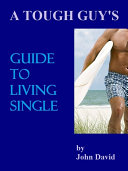 A Tough Guy's Guide To Living Single