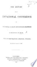 The Report of an Educational Conference of Parochial Clergy and Schoolmasters in the Diocese of Oxford