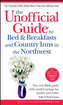 The Unofficial Guide to Bed   Breakfasts and Country Inns in the Northwest Book