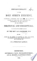 The Irresistibility of the Holy Spirit s Influence  Infallibly Effecting the Salvation of a Certain Number of Mankind  and Involving the Impossibility of the Salvation of All Others  Irrational and Unscriptural  In Refutation of Arguments Adduced by the Rev  R  S  Candlish     in the Third of His Series of Letters on the Atonement  Published in the Free Church Magazine     By a Wesleyan Layman