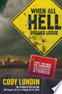"""When All Hell Breaks Loose: Stuff You Need to Survive When Disaster Strikes"" by Cody Lundin"