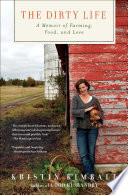 """""""The Dirty Life: A Memoir of Farming, Food, and Love"""" by Kristin Kimball"""
