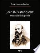 Joan B. Pastor Aicart  : Més enllà de la poesia