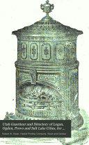 Utah Gazatteer and Directory of Logan  Ogden  Provo and Salt Lake Cities  for 1884