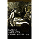 Famous American Crimes and Trials: 1860-1912 ebook