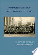 Fundacion Sociedad Protectora de Los Ninos. Una Institucion Pionera En La Proteccion a la Infancia