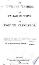 The twelve tribes  the twelve captains  the twelve standards