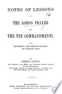 Notes of Lessons on the Lord's Prayer and the Ten Commandments. With Illustrations from Scripture Biography, and Scripture Proofs. By R. Sutton
