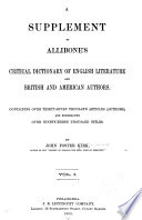 A supplement to Allibone's Critical dictionary of English literature and British and American authors