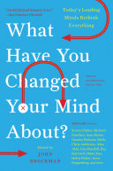 What Have You Changed Your Mind About?