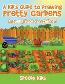 A Kid S Guide To Drawing Pretty Gardens