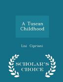 A Tuscan Childhood   Scholar s Choice Edition