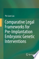 Comparative Legal Frameworks For Pre Implantation Embryonic Genetic Interventions Book PDF