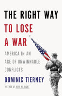 The Right Way to Lose a War: America in an Age of Unwinnable ...