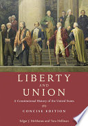 Liberty and Union  : A Constitutional History of the United States, concise edition