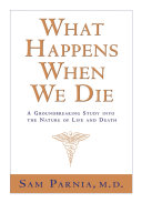What Happens When We Die?: A Groundbreaking Study Into the ...