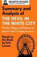 Summary and Analysis of The Devil in the White City: Murder, Magic, and Madness at the Fair That Changed America Pdf