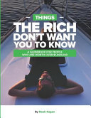 Things the Rich Don t Want You to Know  A Guidebook for People Who Are Worth Over  1 000 000
