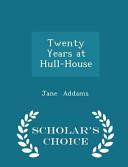 Twenty Years at Hull-House - Scholar's Choice Edition