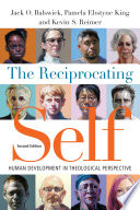 """The Reciprocating Self: Human Development in Theological Perspective"" by Jack O. Balswick, Pamela Ebstyne King, Kevin S. Reimer"