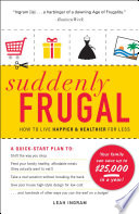 """Suddenly Frugal: How to Live Happier and Healthier for Less"" by Leah Ingram"