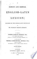 A Copious and Critical English   Latin Lexicon  Founded on the German Latin Dictionary of Dr  C E  Georges