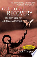 """Rational Recovery: The New Cure for Substance Addiction"" by Jack Trimpey, Rational Recovery Systems (Organization)"