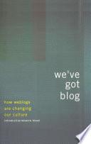We've Got Blog