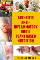 Arthritis Anti Inflammatory Diet   Plant Based Nutrition