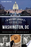 A History Lover s Guide to Washington  DC