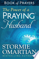 The Power of a Praying   Husband Book of Prayers Book PDF