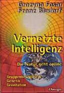 Vernetzte Intelligenz: die Natur geht online ; Gruppenbewußtsein - ...