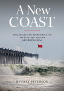 A new coast: strategies for responding to devastating storms and rising seas