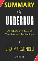Summary of Underbug by Lisa Margonelli   An Obsessive Tale of Termites and Technology