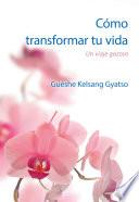 Cómo transformar tu vida  : Un viaje gozoso
