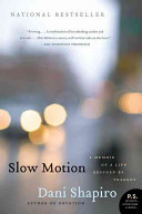 Slow motion : a memoir of a life rescued by tragedy / Dani Shapiro.