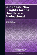 Blindness: New Insights for the Healthcare Professional: 2011 Edition ebook