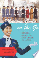 Modern Girls on the Go, Gender, Mobility, and Labor in Japan by Alisa Freedman,Laura Miller,Christine R. Yano PDF
