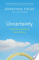 """""""Uncertainty: Turning Fear and Doubt into Fuel for Brilliance"""" by Jonathan Fields"""