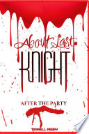 About Last Knight  After the Party