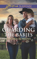 Guarding The Babies (Mills & Boon Love Inspired Suspense) (The Baby Protectors)