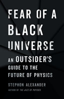 Fear of a Black Universe: An Outsider's Guide to the Future of Physics