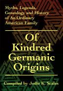 Of Kindred Germanic Origins: Myths, Legends, Genealogy and ...